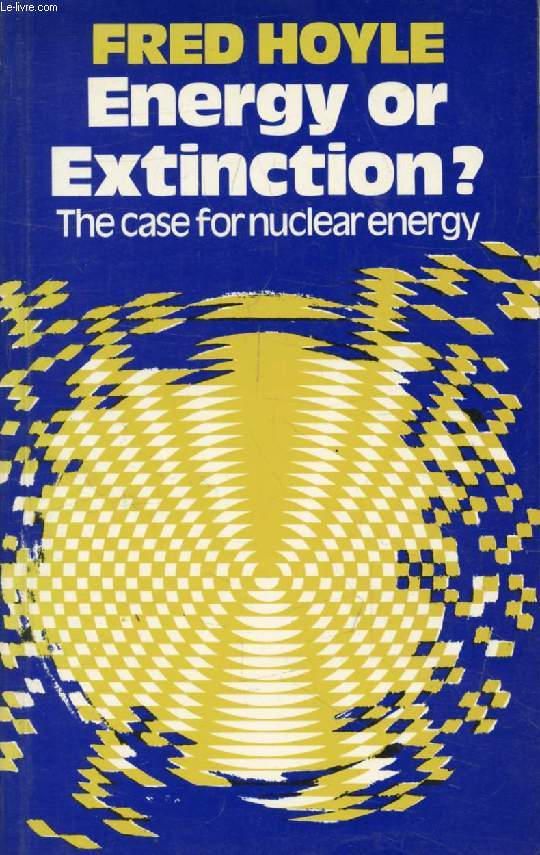 ENERGY OR EXTINCTION ?, The Case for Nuclear Energy