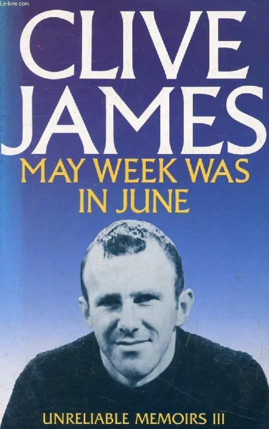 MAY WEEK WAS IN JUNE (Unreliable Memoirs, III)