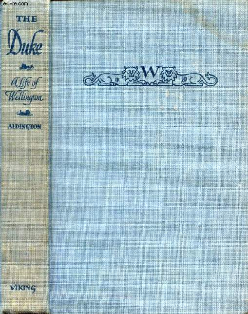 THE DUKE, Being an Account of the Life & Achievements of Arthur WELLESLEY, 1st Duke of WELLINGTON