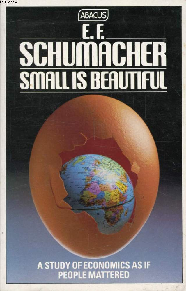 SMALL IS BEAUTIFUL, A Study of Economics as if People Mattered