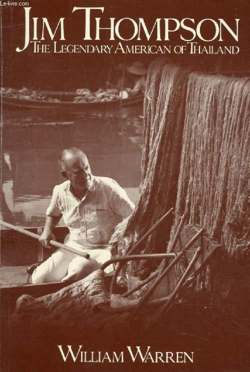 JIM THOMPSON, THE LEGENDARY AMERICAN OF THAILAND