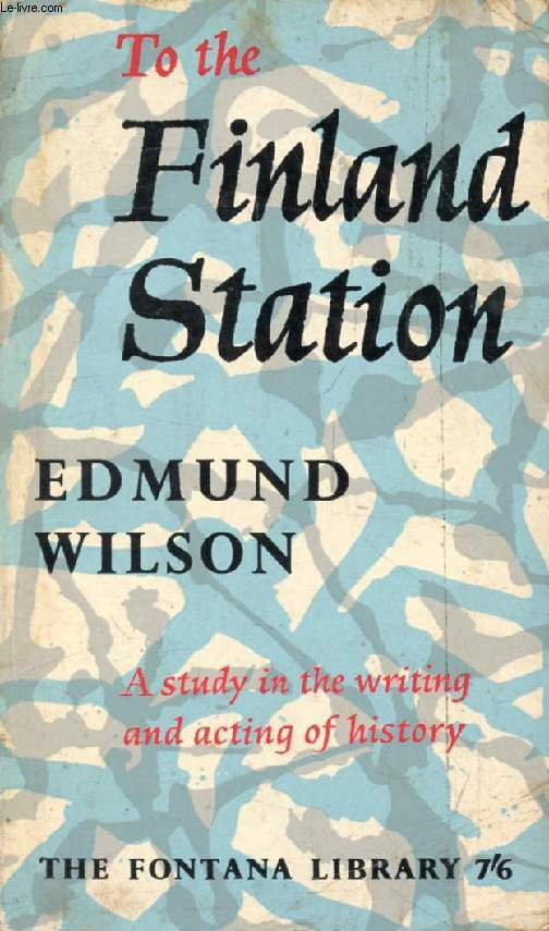 TO THE FINLAND STATION, A Study in the Writing and Acting of History
