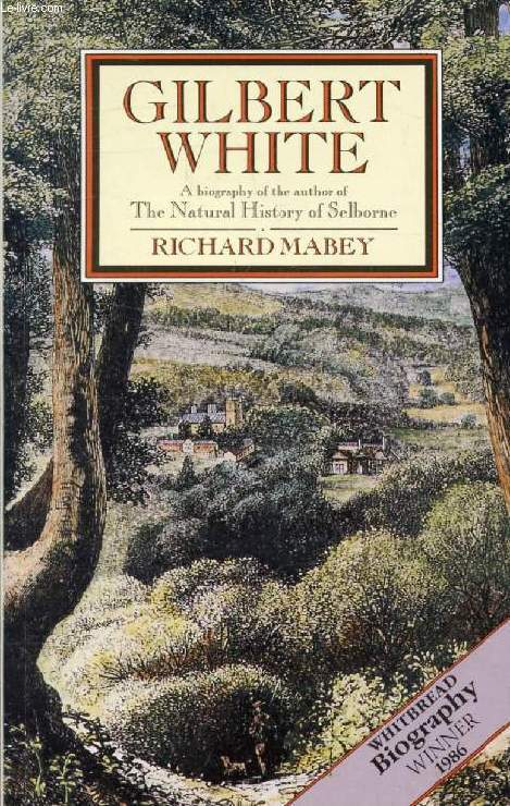 GILBERT WHITE, A Biography of the Author of 'The Natural History of Selborne'