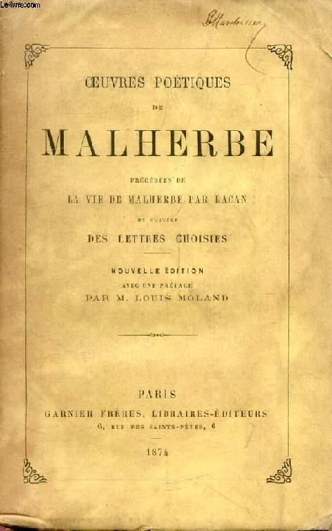 OEUVRES POETIQUES DE MALHERBE, Précédées de LA VIE DE MALHERBE PAR RACAN, Et Suivies des LETTRES CHOISIES
