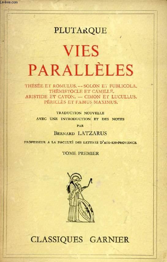 VIES PARALLELES, TOME I (Thésée et Romulus, Solon et Publicola, Thémistocle et Camille, Aristide et Caton, Cimon et Lucullus, Périclès et Fabius Maximus)