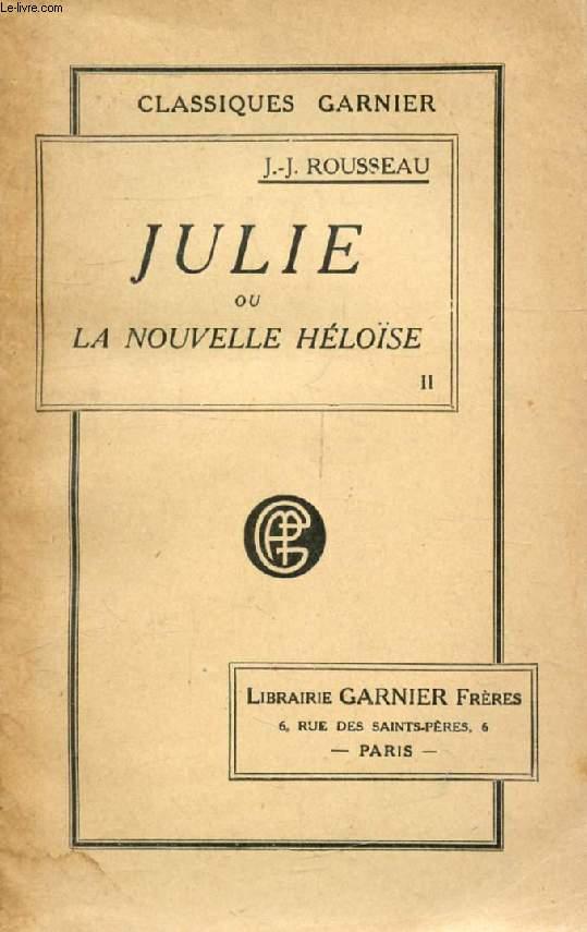 JULIE, OU LA NOUVELLE HELOISE, TOME II, LETTRES DE DEUX AMANTS HABITANTS D'UNE PETITE VILLE AU PIED DES ALPES