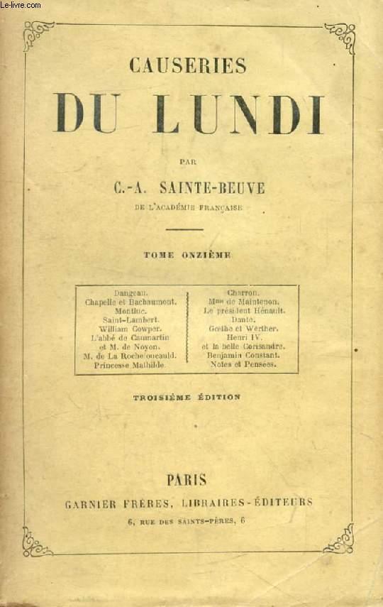 CAUSERIES DU LUNDI, TOME XI (Dangeau, Charron, Chapelle de Bachaumont, Mme de Maintenon, Montluc, Prés. Hénault, Saint-Lambert, Dante, William Cowper, Goethe et Werther...)