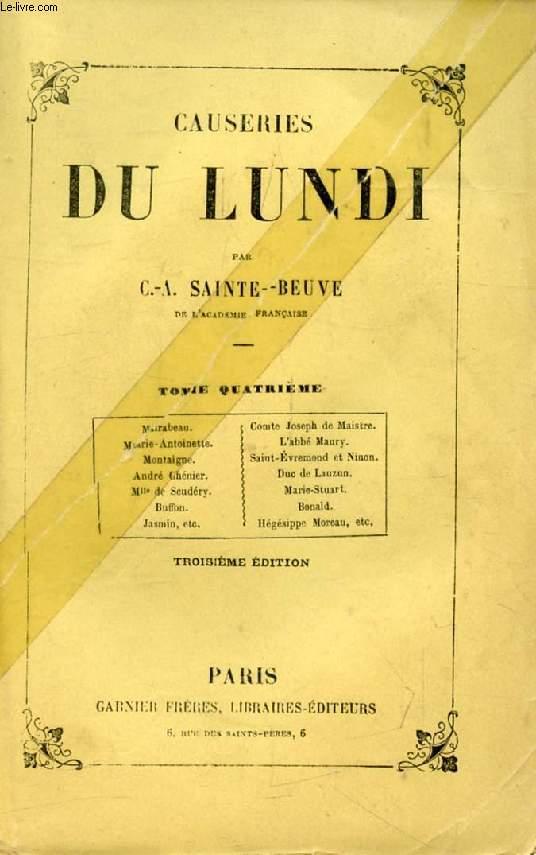 CAUSERIES DU LUNDI, TOME IV (Mirabeau, Joseph de Maistre, Marie-Antoinette, Abbé Maury, Montaigne, André Chénier, Duc de Lauzun, Mlle de Scudéry, Marie Stuart...)