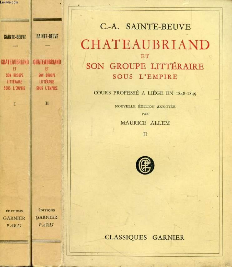 CHATEAUBRIAND ET SON GROUPE LITTERAIRE SOUS L'EMPIRE, 2 TOMES, COURS PROFESSE A LIEGE EN 1848-1849