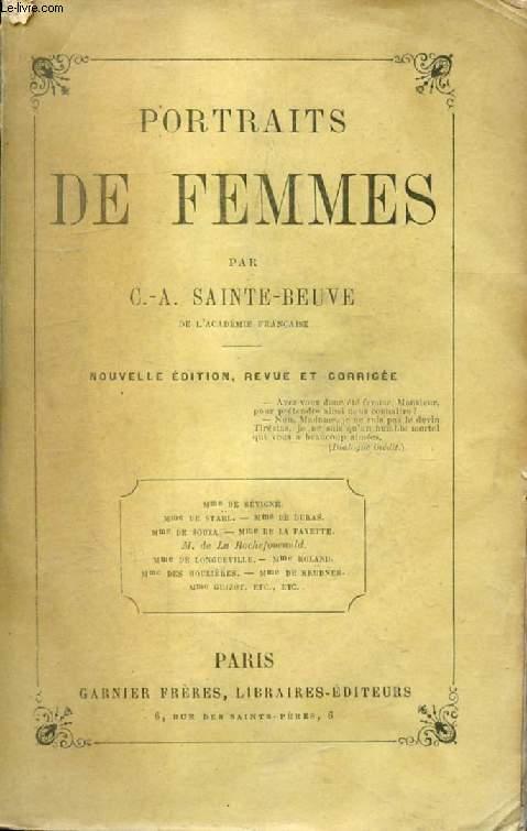 PORTRAITS DE FEMMES (Mme de Sévigné. Mme de Stael. Mme de Duras. Mme de Souza. Mme de La Fayette. M. de La Rochefoucauld. Mme de Longueville. Mme Roland. Mme des Houlières. Mme de Krudner. Mme Guizot, etc.)