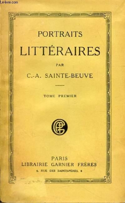 PORTRAITS LITTERAIRES, TOME I (Boileau, Corneille, La Fontaine, Racine, Rousseau. Le Brun, Régnier, Diderot, Ampère, la Bruyère...)