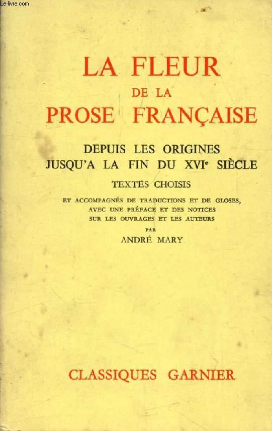 LA FLEUR DE LA PROSE FRANCAISE, DEPUIS LES ORIGINES JUSQU'A LA FIN DU XVIe SIECLE, TEXTES CHOISIS