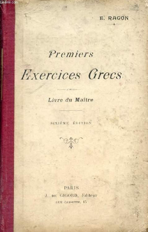 PREMIERS EXERCICES GRECS, VERSIONS ET THEMES FACILES SUR LA 1re PARTIE DE LA GRAMMAIRE, LIVRE DU MAITRE