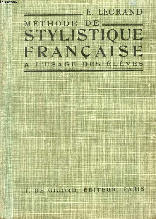 METHODE DE STYLISTIQUE FRANCAISE, A L'USAGE DES ELEVES