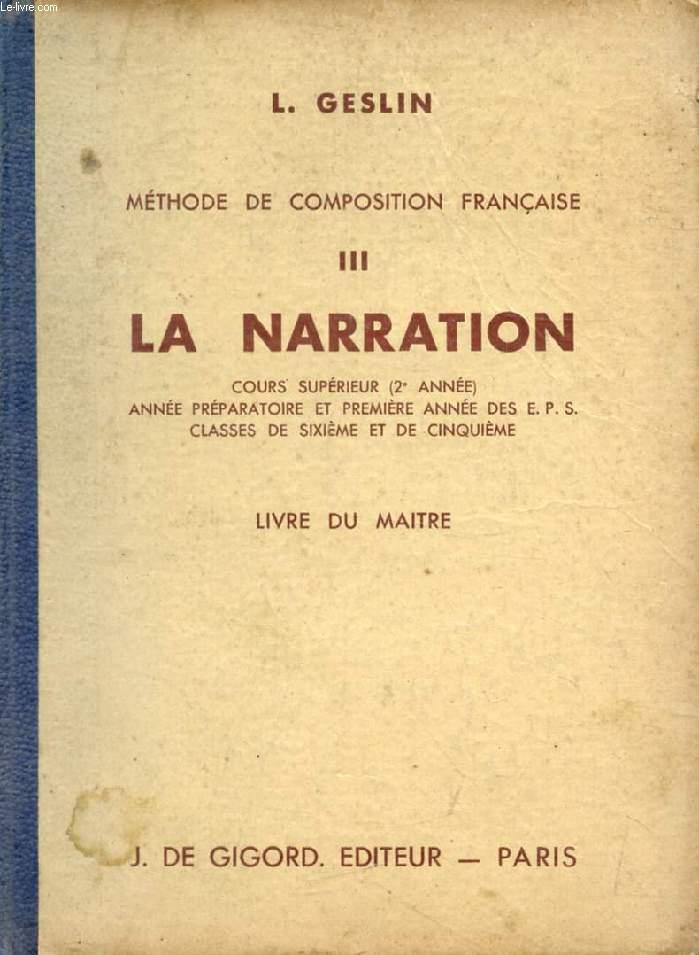LA NARRATION (METHODE CONJUGUEE D'EXPLICATION DE TEXTES ET DE COMPOSITION FRANCAISE, III), LIVRE DU MAITRE