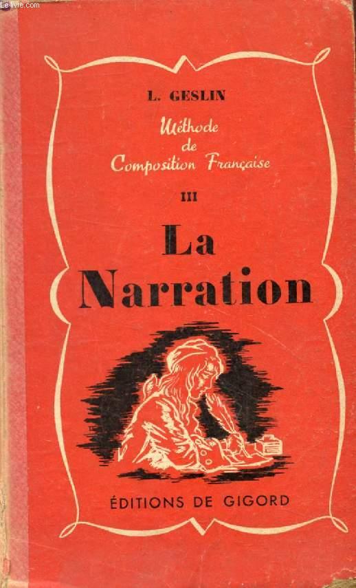 LA NARRATION (METHODE CONJUGUEE D'EXPLICATION DE TEXTES ET DE COMPOSITION FRANCAISE, III)