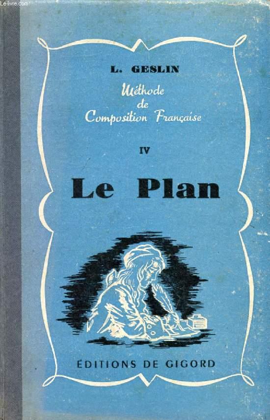 LE PLAN (METHODE CONJUGUEE D'EXPLICATION DE TEXTES ET DE COMPOSITION FRANCAISE, IV)