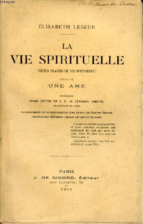 LA VIE SPIRITUELLE (PETITS TRAITES DE VIE INTERIEURE), SUIVIE DE 'UNE AME'