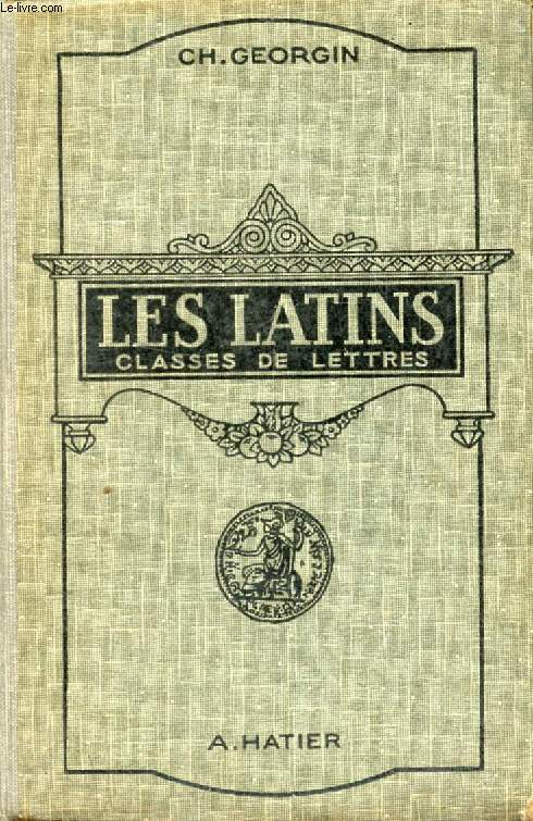 LES LATINS, PAGES PRINCIPALES DES AUTEURS DU PROGRAMME, CLASSES DE LETTRES (3e, 2e, 1re, PHILOSOPHIE)