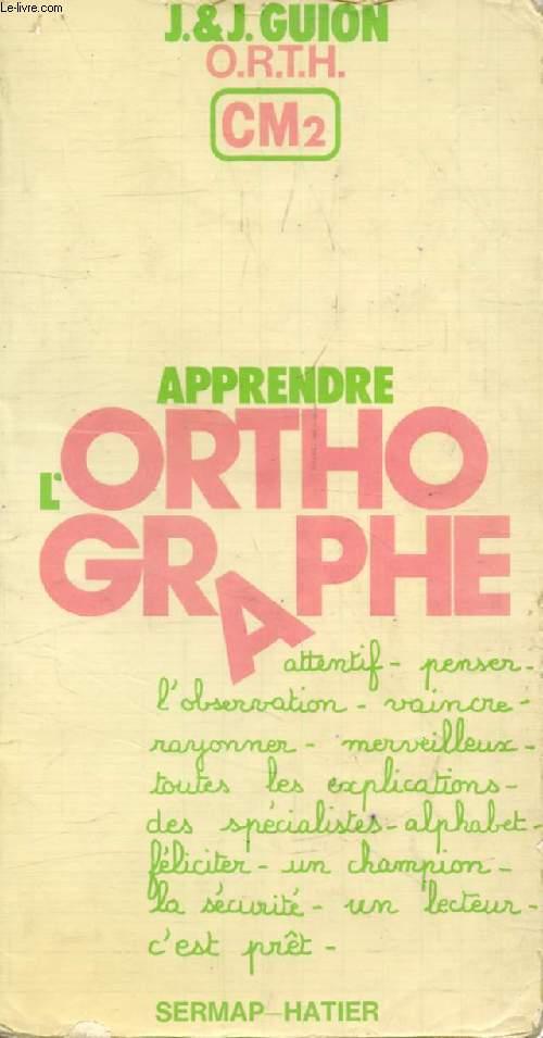 APPRENDRE L'ORTHOGRAPHE, CM2