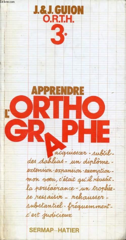 APPRENDRE L'ORTHOGRAPHE, 3e