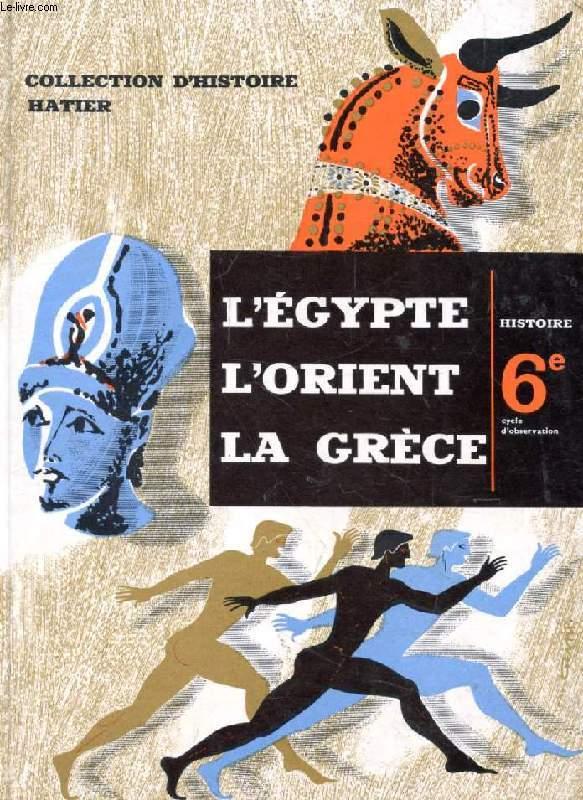 L'EGYPTE, L'ORIENT, LA GRECE, HISTOIRE 6e