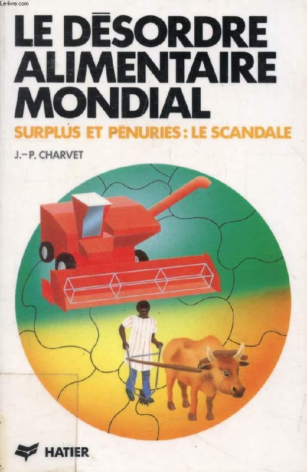 LE DESORDRE ALIMENTAIRE MONDIAL, SURPLUS ET PENURIES: LE SCANDALE