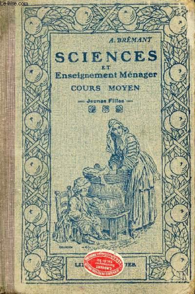 SCIENCES ET ENSEIGNEMENT MENAGER, AGRICULTURE, HORTICULTURE, INDUSTRIE, HYGIENE, PUERICULTURE, COURS MOYEN (JEUNES FILLES)
