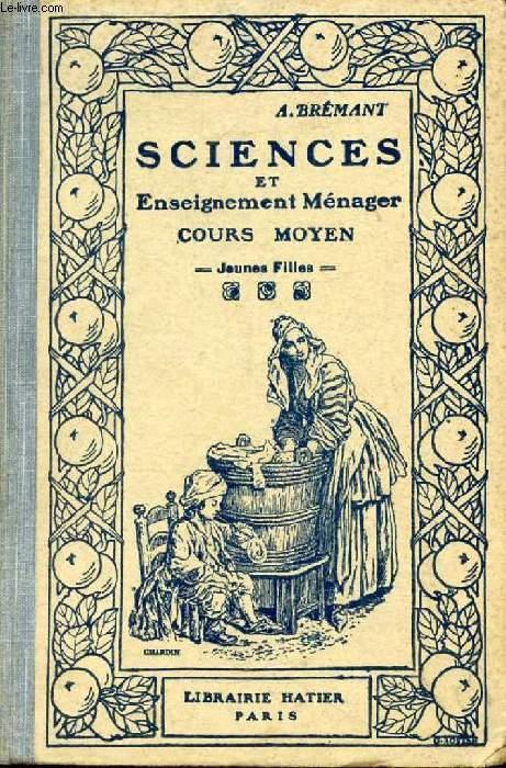 LES SCIENCES PHYSIQUES ET NATURELLES ET L'ENSEIGNEMENT MENAGER, AVEC NOTIONS D'HORTICULTURE, D'HYGIENE, ET DE PUERICULTURE, COURS MOYEN (JEUNES FILLES)
