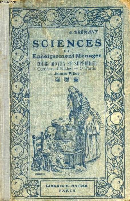 SCIENCES ET ENSEIGNEMENT MENAGER, AGRICULTURE ET HORTICULTURE, INDUSTRIE ET HYGIENE, COURS MOYEN ET SUPERIEUR, C.E. 2e Partie (JEUNES FILLES)