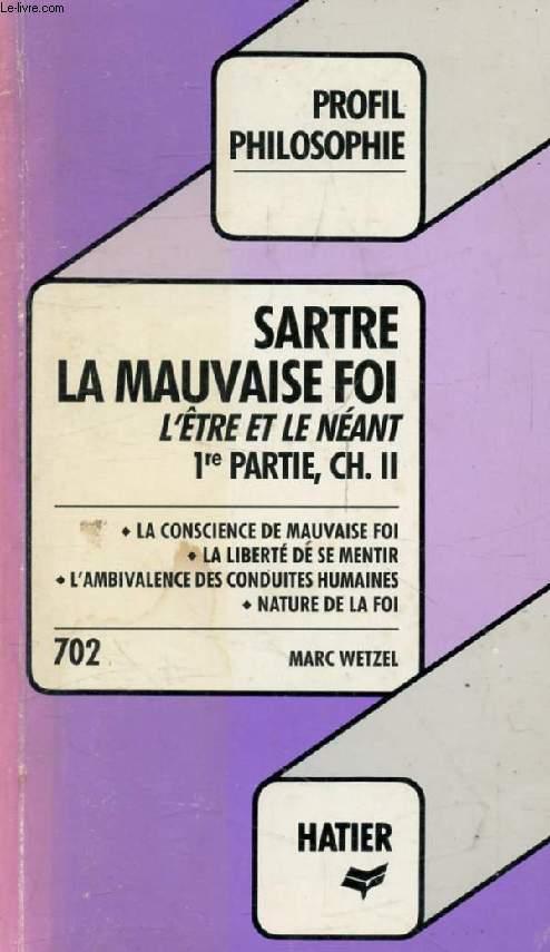 LA MAUVAISE FOI (L'Être et le Néant, 1er Partie, Ch. II) (Profil Philosophie, 702)