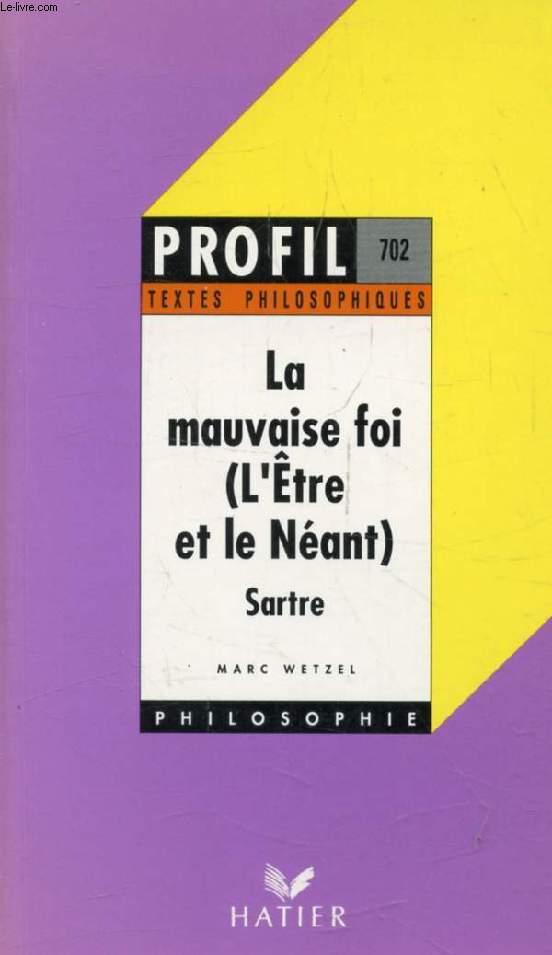 LA MAUVAISE FOI (L'Être et le Néant, 1er Partie, Ch. II) (Profil Philosophie, Textes Philosophiques, 702)