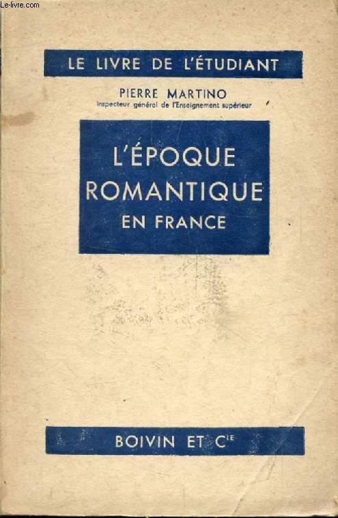 L'EPOQUE ROMANTIQUE EN FRANCE, 1815-1830 (Connaissance des Lettres)