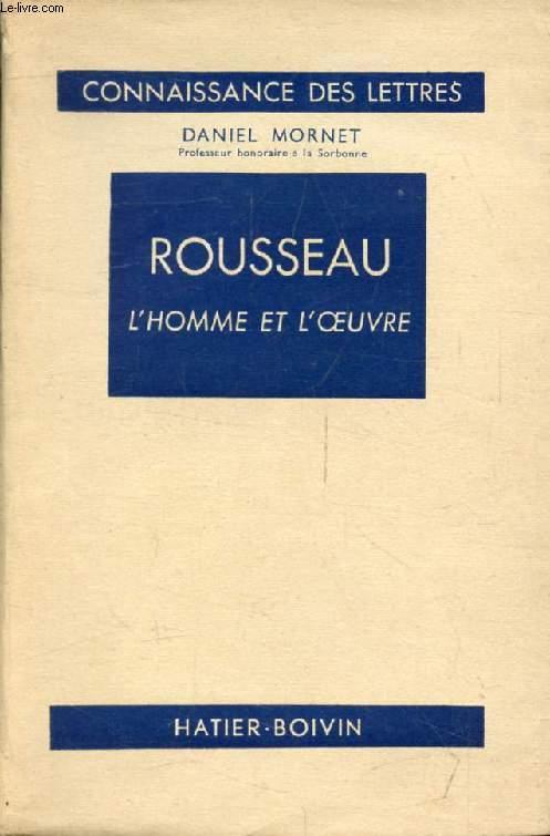 ROUSSEAU, L'HOMME ET L'OEUVRE (Connaissance des Lettres)