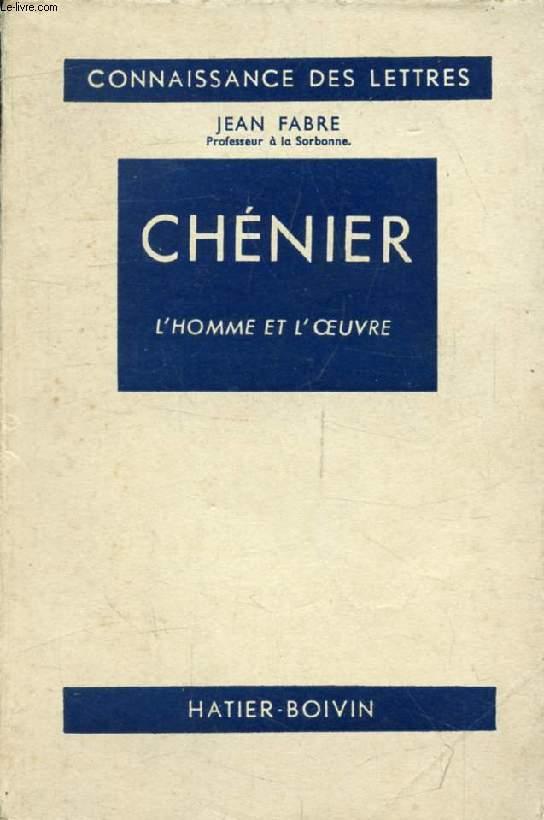 ANDRE CHENIER, L'HOMME ET L'OEUVRE (Connaissance des Lettres)