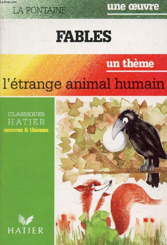 FABLES I, II, III (Une Oeuvre), L'ETRANGE ANIMAL HUMAIN (Un Thème) (Classiques Illustrés Hatier)