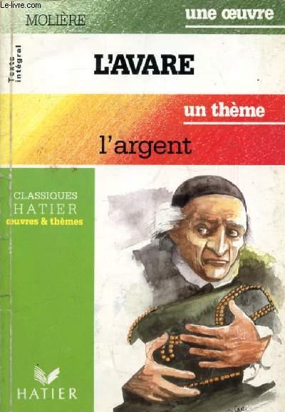 L'AVARE (Une Oeuvre), L'ARGENT (Un Thème) (Classiques Illustrés Hatier)