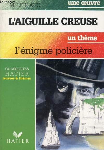 L'AIGUILLE CREUSE (Une Oeuvre), L'ENIGME POLICIERE (Un Thème) (Classiques Illustrés Hatier)
