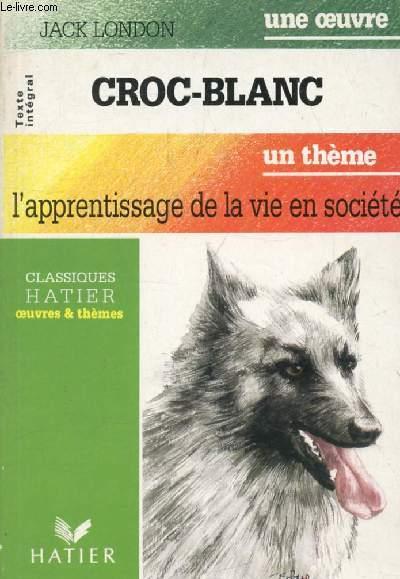 CROC-BLANC (Une Oeuvre), L'APPRENTISSAGE DE LA VIE EN SOCIETE (Un Thème) (Classiques Illustrés Hatier)