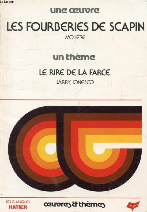 LES FOURBERIES DE SCAPIN (Une Oeuvre), LE RIRE ET LA FARCE (Un Thème) (Classiques Illustrés Hatier)