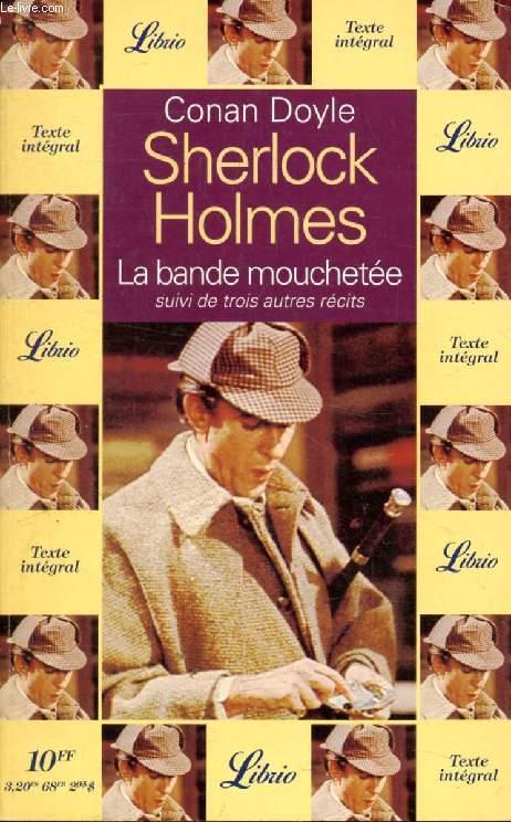 SHERLOCK HOLMES, LA BANDE MOUCHETEE, SUIVI DE TROIS AUTRES RECITS