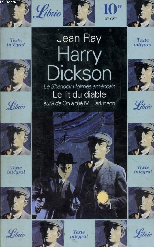 HARRY DICKSON, LE LIT DU DIABLE, SUIVI DE ON A TUE M. PARKINSON