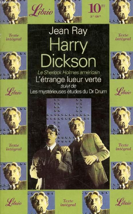 HARRY DICKSON, L'ETRANGE LUEUR VERTE, SUIVI DE LES MYSTERIEUSES ETUDES DU Dr DRUM