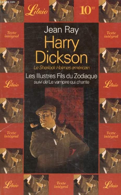 HARRY DICKSON, LES ILLUSTRES FILS DU ZODIAQUE, SUIVI DE LE VAMPIRE QUI CHANTE