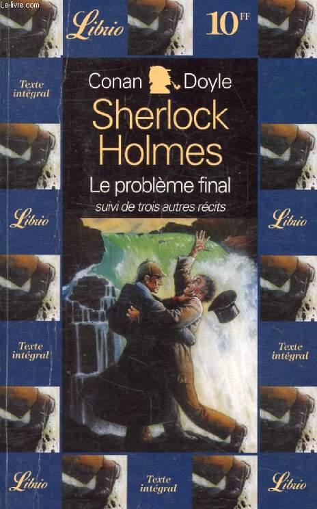 SHERLOCK HOLMES, LE PROBLEME FINAL, SUIVI DE TROIS AUTRES RECITS