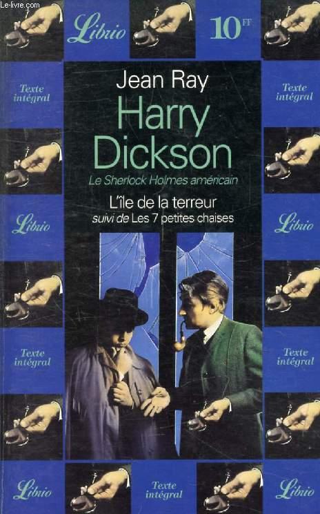 HARRY DICKSON, L'ILE DE LA TERREUR, SUIVI DE LES SEPT PETITES CHAISES