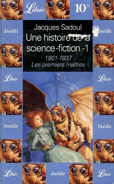 UNE HISTOIRE DE LA SCIENCE FICTION, 1, 1901-1937, LES PREMIERS MAITRES
