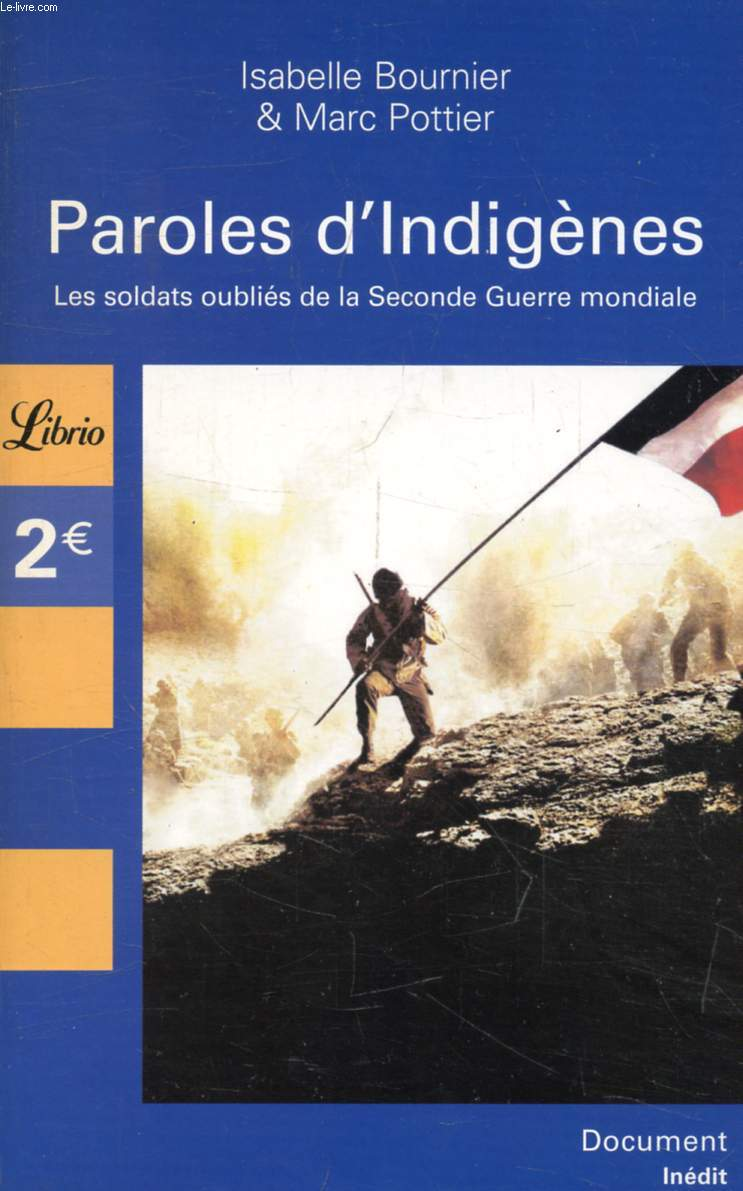 PAROLES D'INDIGENES, LES SOLDATS OUBLIES DE LA SECONDE GUERRE MONDIALE