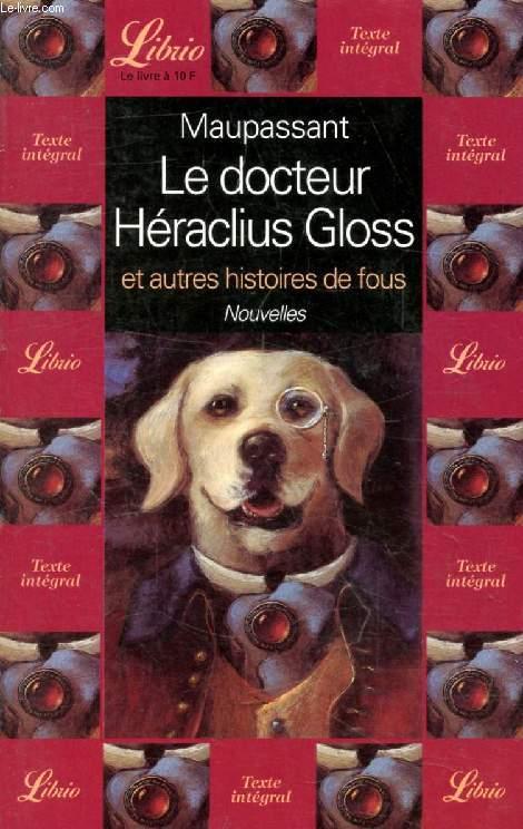 LE DOCTEUR HERACLIUS GLOSS, ET AUTRES HISTOIRES DE FOUS