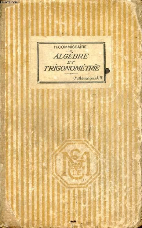 LECONS D'ALGEBRE ET DE TRIGONOMETRIE, CLASSES DE MATHEMATIQUES A ET B